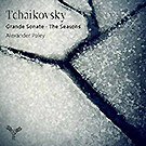 Tchaikovsky: Grande Sonate & The Seasons